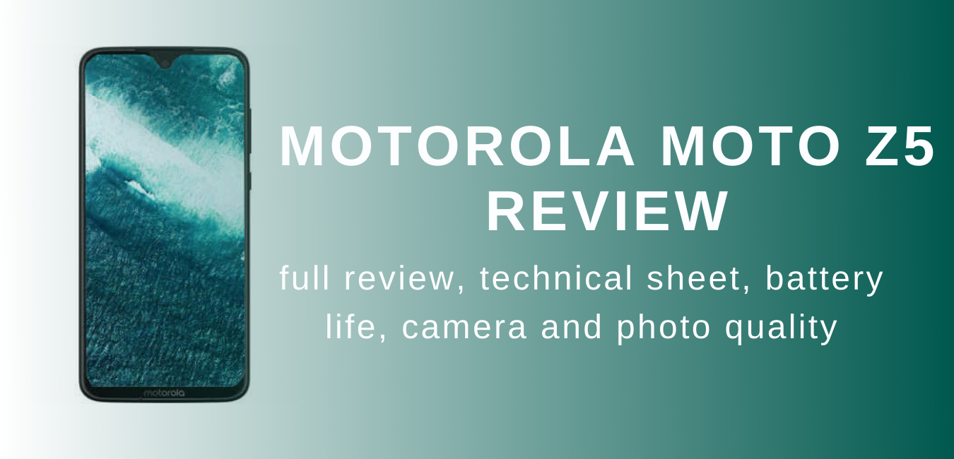Motorola Moto Z5 review: full review, technical sheet, battery life, camera and photo quality